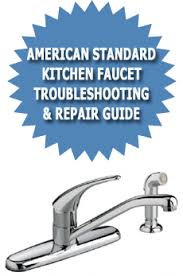 how to repair american standard kitchen faucet american standard kitchen faucet troubleshooting repair guide