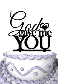 god gave me you rustic wedding cake topper funny wedding cake