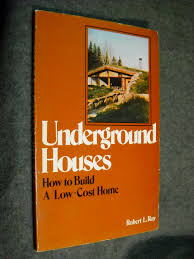 underground houses how to build a low cost home robert l roy