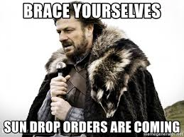 Sun Drop Meme - brace yourselves sun drop orders are coming game of thrones sean