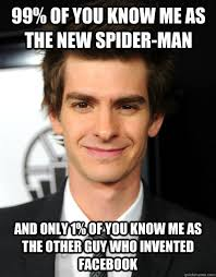 Who Invented Memes - 99 of you know me as the new spider man and only 1 of you know