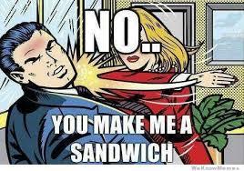 Make Me A Sandwich Meme - no you make me a sandwich weknowmemes