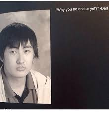 Why You Not Meme - why you no doctor yet dad funny meme on me me