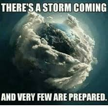 Storm Meme - there s a storm coming and very few are prepared meme on me me