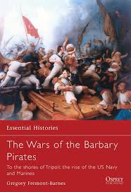 the wars of the barbary pirates to the shores of tripoli the