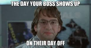 Office Boss Meme - michael bolton office space the day your boss shows up on their