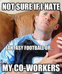 Annoying Coworkers Meme - football meme 002 hate fantasy or coworkers comics and memes