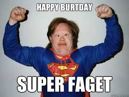 Faget Memes - happy burtday super faget tard quickmeme