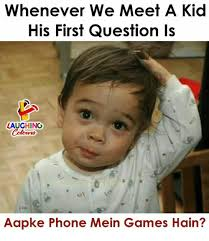 Kid On Phone Meme - whenever we meet a kid his first question is laughing colouns aapke