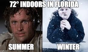 Florida Winter Meme - 72 degrees indoors in florida imgflip
