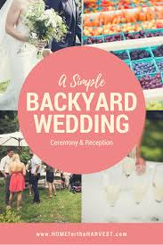 Simple Backyard Wedding A Simple Backyard Wedding Ceremony And Reception