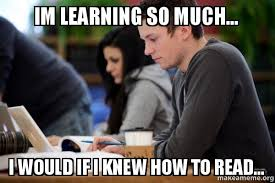 How To Read Meme - im learning so much i would if i knew how to read
