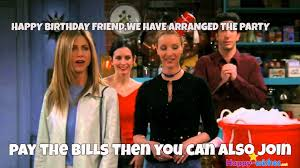 Friends Memes - 50 best happy birthday memes happy wishes