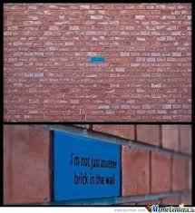 Brick Wall Meme - not just another brick in the wall by sa3ed21 meme center