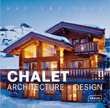 chalet designs masterpieces chalet architecture design architecture braun