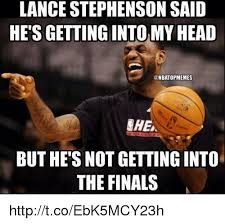 Lance Stephenson Meme - lance stephenson said hetsgetting intomy head nbatopmemes che but