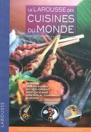 la rousse cuisine le larousse des cuisines du monde recettes techniques tours de