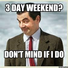 3 Day Weekend Meme - 3 day weekend meme 28 images the best 3 day weekend memes