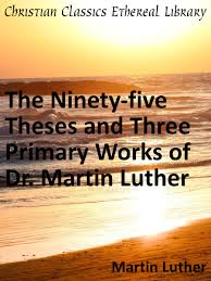 thesis of martin luther first principles of the reformation or the ninety five theses and summary
