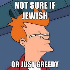 Orange Jews Meme - not sure if jewish or just greedy create meme
