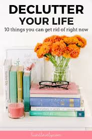 things to get rid of declutter your life 10 things you can get rid of right now live