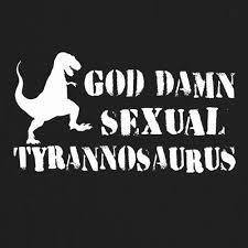 Sexual Tyrannosaurus Meme - com mens god damn sexual tyrannosaurus t shirt 8ball