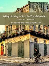 How Do We Map New Orleans Let Us Count The Ways Nolacom New by 10 Ways To Be Safe In The French Quarter U2013 Toni Mcgee Causey