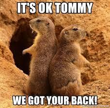 I Ve Got Your Back Meme - it s ok tommy we got your back i ve got your back meme generator