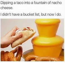 Cheese Meme - dopl3r com memes dipping a taco into a fountain of nacho