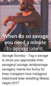 Randy Savage Meme - en its so savage you need a minute to appreciate it savage sunday