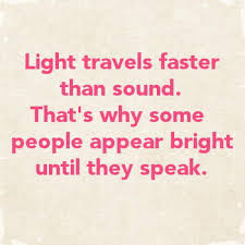 Light travels faster than sound that 39 s why some people 9buz