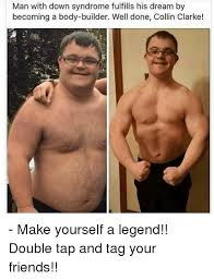 Memes Down Syndrome - man with down syndrome fulfills his dream by becoming a body builder