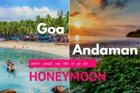 for honeymoon goa or andaman for honeymoon what s your