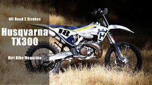 ducati motocross bike 2017 husqvarna tx300 2 stroke dirt bike magazine youtube
