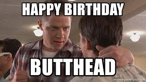 happy birthday butthead biff from back to the future meme generator