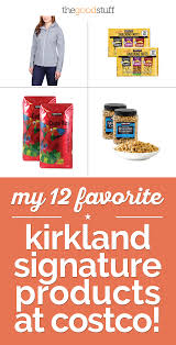 my 12 favorite kirkland signature products at costco thegoodstuff