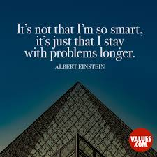 quote einstein everyone is a genius it u0027s not that i u0027m so smart it u0027s just that i stay with problems