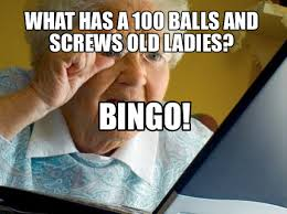 Grumpy Old Lady Meme - meme maker what has a 100 balls and screws old ladies bingo2