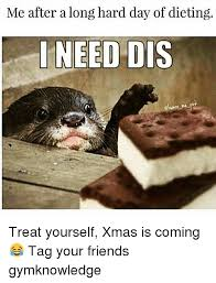 Dieting Meme - me after a long hard day of dieting dis eunor me treat yourself xmas