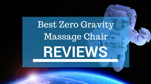 best zero gravity massage chair reviews an ultimate guide