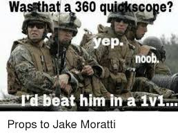 Quickscope Meme - was that 360 quickscope yep noobh rd beat him in a iv props to jake