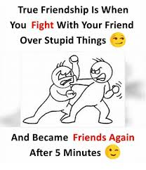 True Friend Meme - true friendship ls when you fight with your friend over stupid