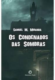 Os Condenados - os condenados das sombras samuel miranda livro