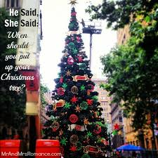 up christmas decorations he said she said when should you put up your christmas tree