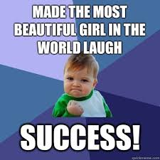 Beautiful Girl Meme - made the most beautiful girl in the world laugh success success