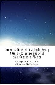 Light Being Conversations With A Light Being A Guide To Being Peaceful On A