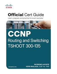 ccnp routing and switching tshoot 300 135 official cert guide