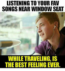 Internet Meme Songs - listening to your fav songs near window seat while traveling is the