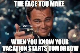 Meme Vacation - the face you make when you know your vacation starts tomorrow meme