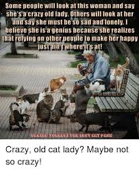 Dog Lady Meme - some people will look at this woman and say she s a crazy old lady